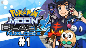 Pokemon Moon Black 2 Nuzlocke Part 1 GEN 7! Pokemon NDS Rom Hack ...