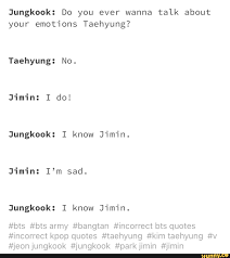 jungkook do you ever wanna talk about your emotions taehyung