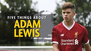 Who is Liverpool wonderkid Adam Lewis? The attacking left-back who ...