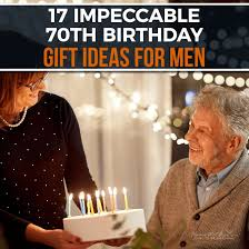 impeccable 70th birthday gift ideas for men