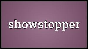 showstopper meaning you