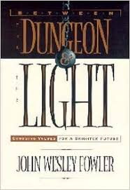 Between the dungeon and the light: Choosing values for a brighter future:  Fowler, John Wesley: 9780828010696: Amazon.com: Books
