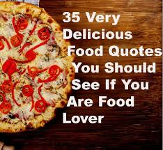very delicious food quotes every food lover must see