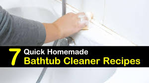 7 amazing diy bathtub cleaner recipes