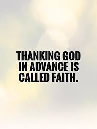 Thanking God in advance is called faith | Picture Quotes