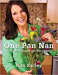 One Pan Nan: One-Pan Cooking for One-Pan Cleanup by Nan Kelley ...
