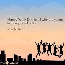 happy youth day to all wh quotes writings by sudha pathak