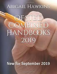OFSTED Combined Handbooks 2019: New for September 2019 by Abigail Hawkins