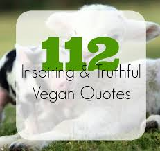 inspirational truthful vegan quotes the friendly fig
