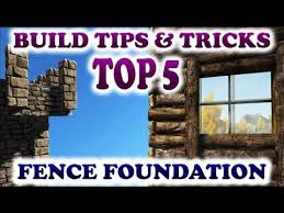 Ark Top 5 Fence Foundation Building Tips And Tricks Ark Survival Evolved Building Tips