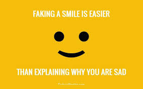 faking a smile is easier than explaining why you are sad picture