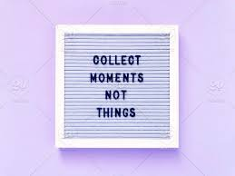 collect moments not things letter board message board