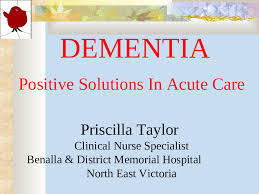 DEMENTIA Positive Solutions In Acute Care Priscilla Taylor PowerPoint  Presentation, Free Online Download PPT OGE6GF