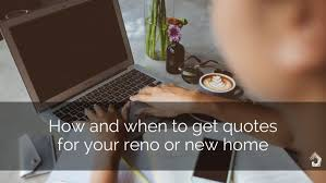 how and when to get quotes for your renovation or new home