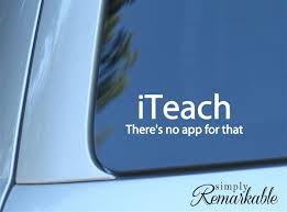 Humorous Teaching Decal For Teachers Quote Iteach There S No App For That Size 8 X 2 9