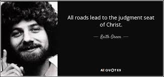 keith green quote all roads lead to the judgment seat of christ