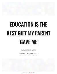 education is the best gift my parent gave me picture quotes