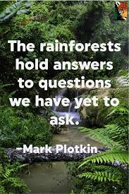 the rainforests hold answers to questions we have yet to ask
