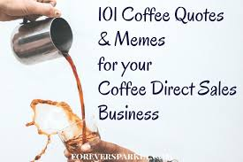 coffee quotes memes for your java momma direct s business