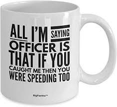 com officer you were speeding to white ceramic funny