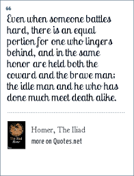 homer the iliad even when someone battles hard there is an