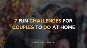 7 fun challenges for couples to do at