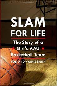 Slam for Life: The Story of a Girl's AAU Basketball Team: Ron ...
