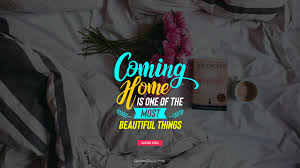 coming home is one of the most beautiful things quote by andre