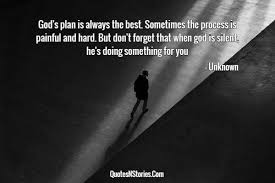 god s plan is always the best sometimes the process is painful