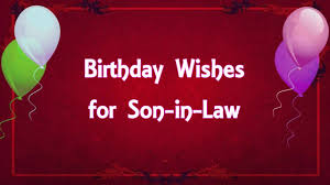 birthdat wishes for son in law you