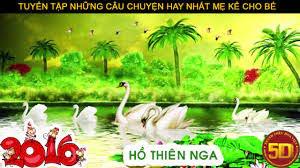 Truyện cổ tích mới nhất giúp bé ngủ ngon - Hồ Thiên Nga - YouTube