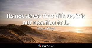 Hans Selye - Its not stress that kills us, it is our...