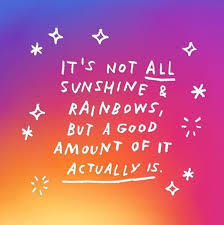 quotes about happiness it s not all sunshine and rainbows but a