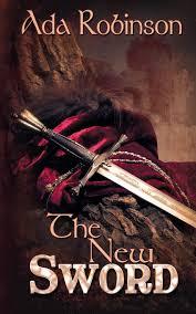 The New Sword: Robinson, Ada: 9781628307856: Amazon.com: Books