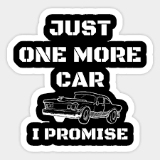 Just One More Car I Promise For Car Lovers Car Lover Sticker Teepublic Uk