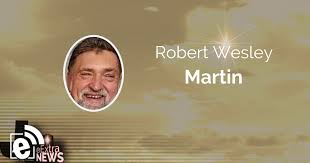 Robert Wesley Martin || Obituary