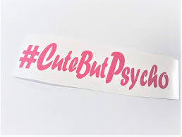 Amazon Com Cute But Psycho Pink Vinyl Decal Hashtag Car Sticker Handmade
