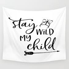 Stay Wild My Child Gift For Kids Home Decor Baby Room Kids Room Kids Wall Tapestry By Typodecor Society6