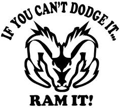 Amazon Com If You Cant Dodge It Ram It Decal Sticker Peel And Stick Sticker Graphic Auto Wall Laptop Cell Truck Sticker For Windows Cars Trucks Automotive