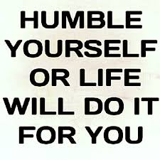 Humble yourself or life will do it for you life quotes quotes ...
