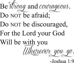 Love It Quote It Be Strong And Courageous Do Not Be Afraid For The Lord Your God Will Be With You Wherever You Go Joshua 1 9 Drama Decor