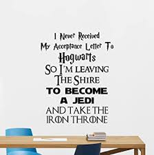 Amazon Com I Never Received My Acceptance Letter From Hogwarts Wall Decal Game Of Thrones Star Wars Lotr Harry Potter Quote Geek Gift Vinyl Sticker Print Wall Art Kids Decor Nursery Poster