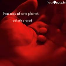 Two axis of one planet. | Quotes & Writings by aakash prasad | YourQuote