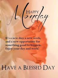 happy monday its a new week have a blessed day monday morning