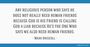 any religious person who says he does not really need human