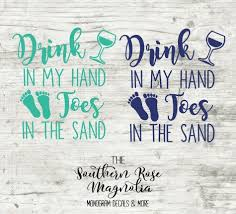 Drink In My Hand Toes In The Sand Beach Decal Yeti Decal Beach Summer Time Drinking Decals For Her Mot Diy Beach Bag Tumbler Decal Decals For Yeti Cups