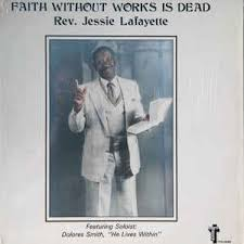 Rev. Jessie Lafayette Featuring Dolores Smith - Faith Without Work ...
