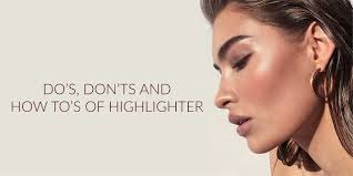 don ts and how to s of highlighter