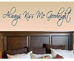 Amazon Com Always Kiss Me Goodnight Wall Quote Decal Romantic Bedroom Decal Kitchen Dining
