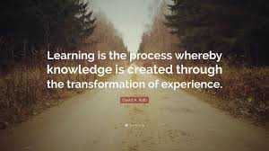 """david a kolb quote """"learning is the process whereby knowledge is"""